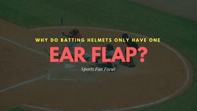 Why Do Baseball Helmets Cover One Ear Sports Fan Focus